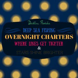 Destin, Florida Overnight Charter Deep Sea Fishing