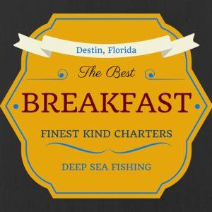 Destin, Florida The Best Breakfast Finest Kind Charters Deep Sea Fishing