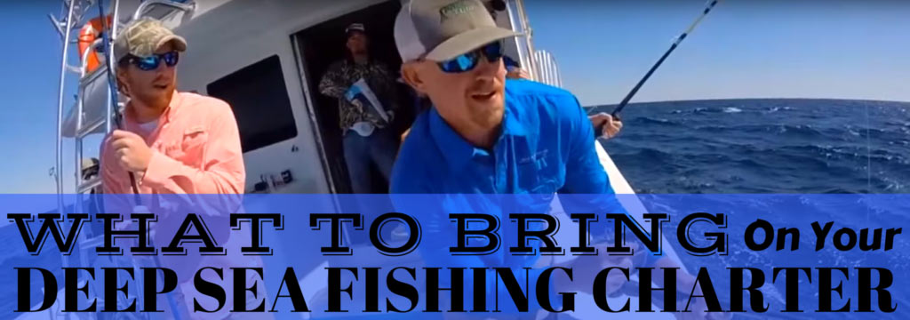 Fishing Tips on What to Bring on your Next Deep Sea Fishing Charter