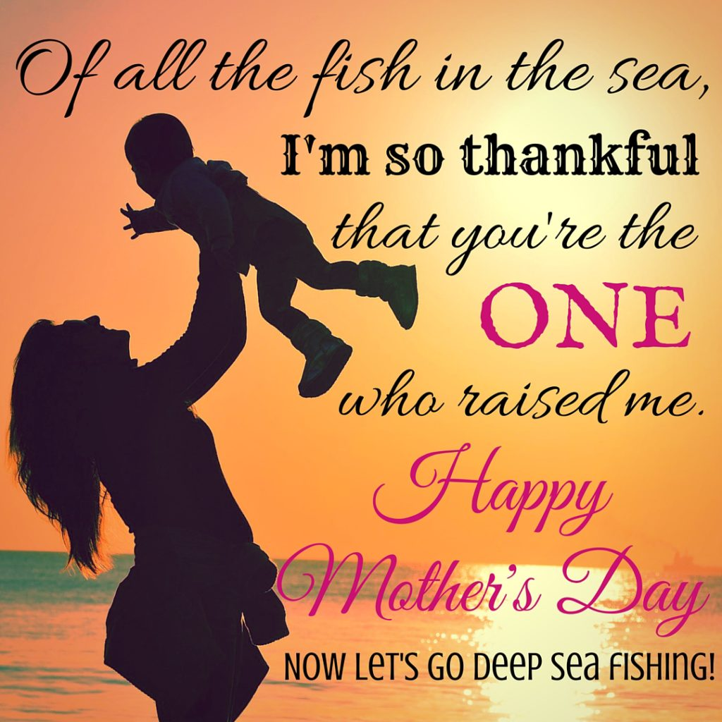 happy mothers day of all the fish in the sea